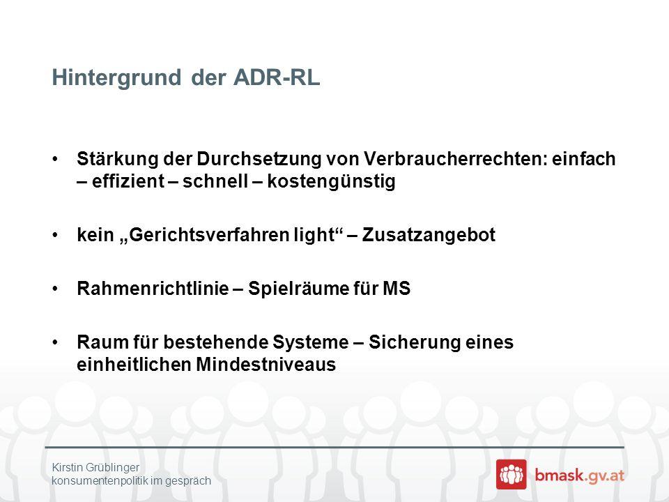 Hintergrund der ADR-RL Stärkung der Durchsetzung von Verbraucherrechten: einfach – effizient – schnell – kostengünstig kein Gerichtsverfahren light –