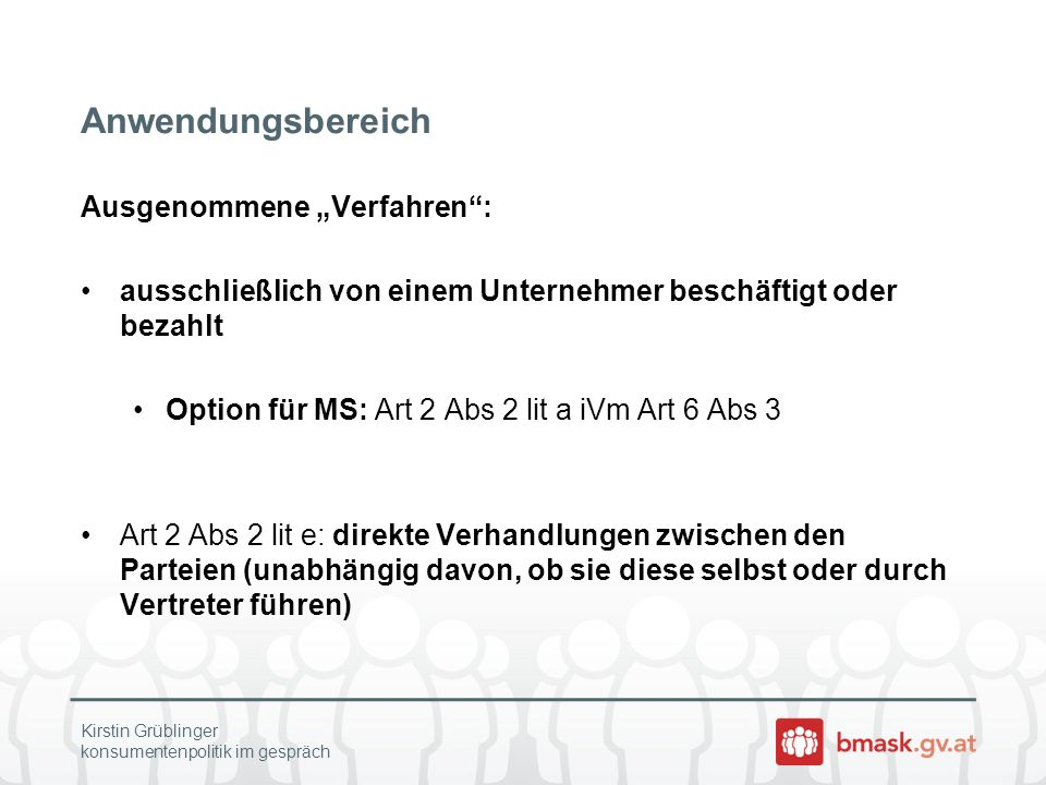 Anwendungsbereich Ausgenommene Verfahren: ausschließlich von einem Unternehmer beschäftigt oder bezahlt Option für MS: Art 2 Abs 2 lit a iVm Art 6 Abs