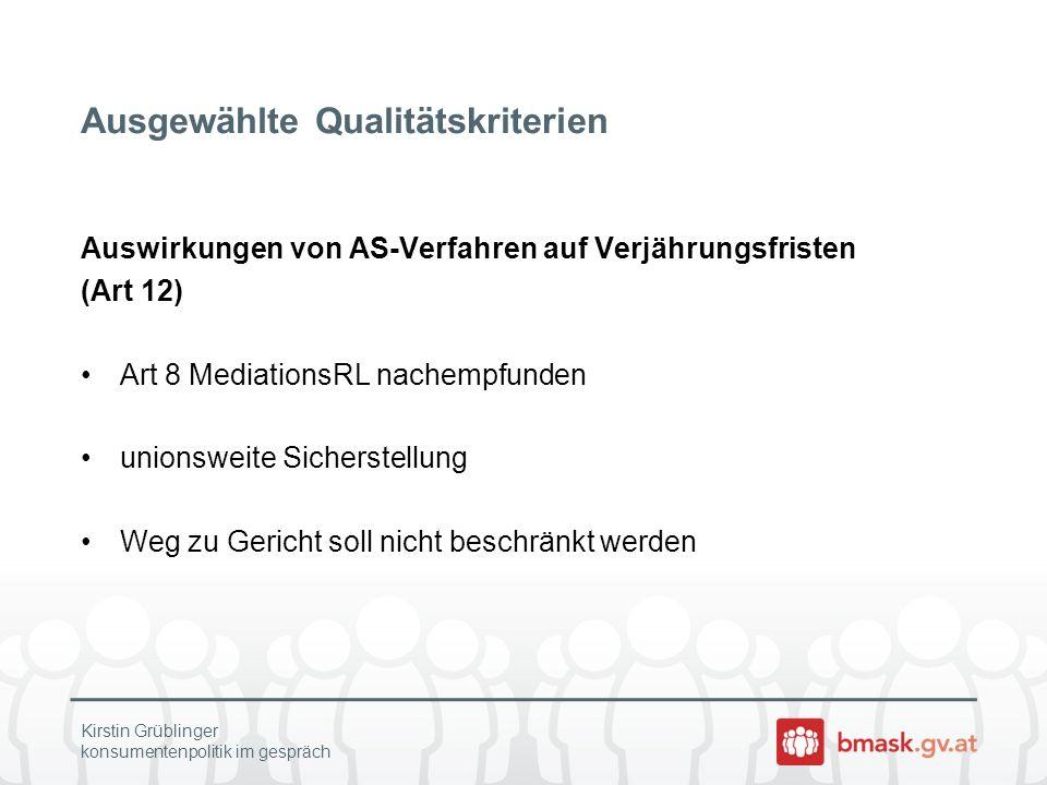 Ausgewählte Qualitätskriterien Auswirkungen von AS-Verfahren auf Verjährungsfristen (Art 12) Art 8 MediationsRL nachempfunden unionsweite Sicherstellu
