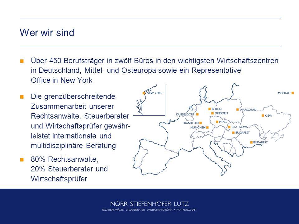 Wer wir sind Über 450 Berufsträger in zwölf Büros in den wichtigsten Wirtschaftszentren in Deutschland, Mittel- und Osteuropa sowie ein Representative Office in New York Die grenzüberschreitende Zusammenarbeit unserer Rechtsanwälte, Steuerberater und Wirtschaftsprüfer gewähr- leistet internationale und multidisziplinäre Beratung 80% Rechtsanwälte, 20% Steuerberater und Wirtschaftsprüfer