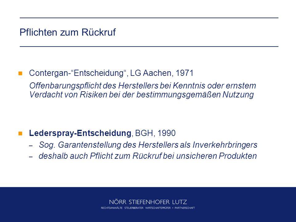 Pflichten zum Rückruf Contergan-Entscheidung, LG Aachen, 1971 Offenbarungspflicht des Herstellers bei Kenntnis oder ernstem Verdacht von Risiken bei der bestimmungsgemäßen Nutzung Lederspray-Entscheidung, BGH, 1990 – Sog.