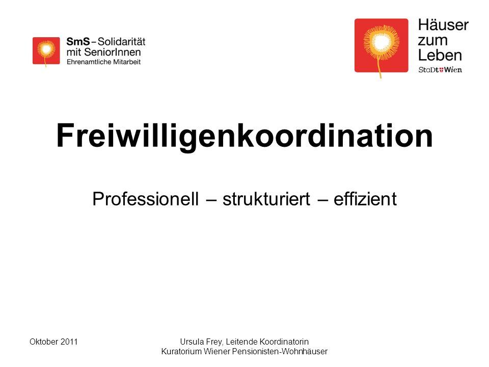 Ursula Frey, Leitende Koordinatorin Kuratorium Wiener Pensionisten-Wohnhäuser Oktober 2011 Freiwilligenkoordination Professionell – strukturiert – effizient
