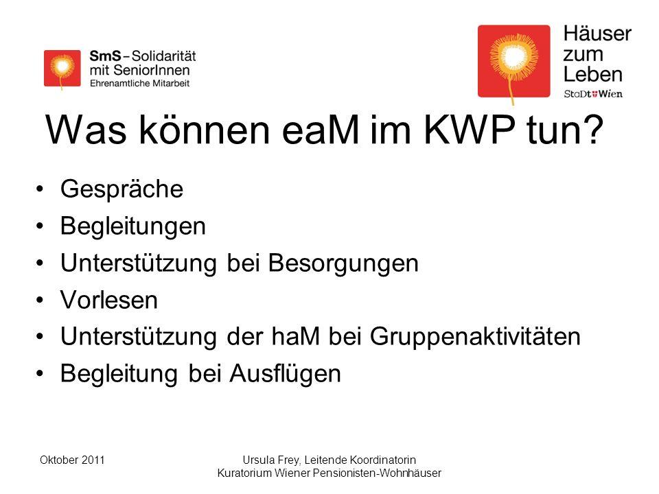 Ursula Frey, Leitende Koordinatorin Kuratorium Wiener Pensionisten-Wohnhäuser Oktober 2011 Was können eaM im KWP tun.