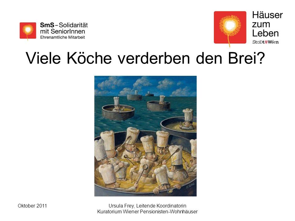 Ursula Frey, Leitende Koordinatorin Kuratorium Wiener Pensionisten-Wohnhäuser Oktober 2011 Viele Köche verderben den Brei?