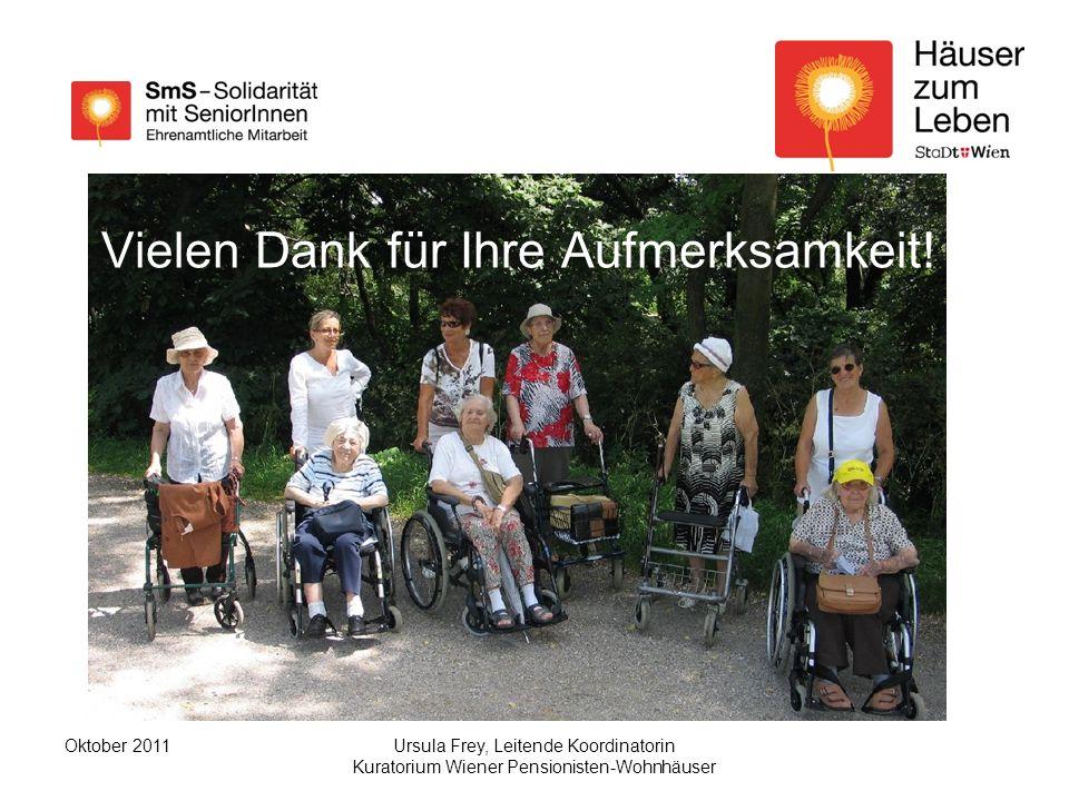 Ursula Frey, Leitende Koordinatorin Kuratorium Wiener Pensionisten-Wohnhäuser Oktober 2011 Vielen Dank für Ihre Aufmerksamkeit!