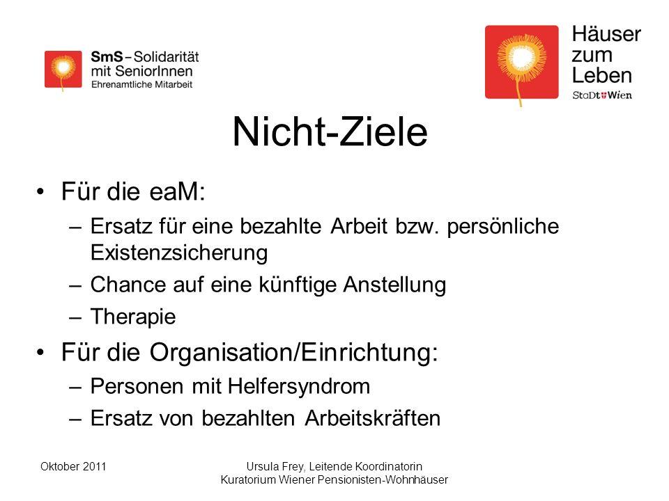 Ursula Frey, Leitende Koordinatorin Kuratorium Wiener Pensionisten-Wohnhäuser Oktober 2011 Nicht-Ziele Für die eaM: –Ersatz für eine bezahlte Arbeit bzw.