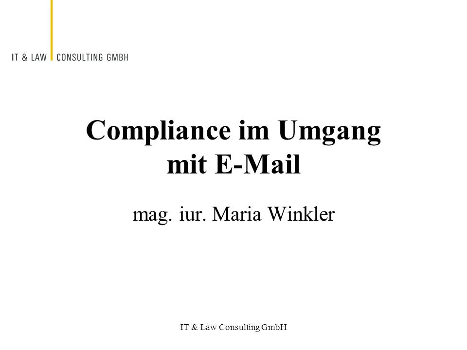 IT & Law Consulting GmbH Compliance im Umgang mit E-Mail mag. iur. Maria Winkler