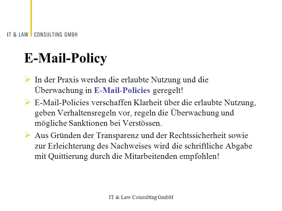 IT & Law Consulting GmbH E-Mail-Policy In der Praxis werden die erlaubte Nutzung und die Überwachung in E-Mail-Policies geregelt.