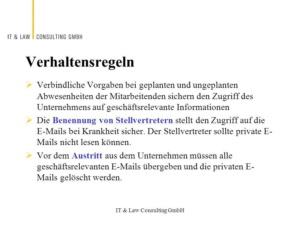 IT & Law Consulting GmbH Verhaltensregeln Verbindliche Vorgaben bei geplanten und ungeplanten Abwesenheiten der Mitarbeitenden sichern den Zugriff des Unternehmens auf geschäftsrelevante Informationen Die Benennung von Stellvertretern stellt den Zugriff auf die E-Mails bei Krankheit sicher.