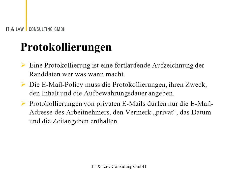 IT & Law Consulting GmbH Protokollierungen Eine Protokollierung ist eine fortlaufende Aufzeichnung der Randdaten wer was wann macht.