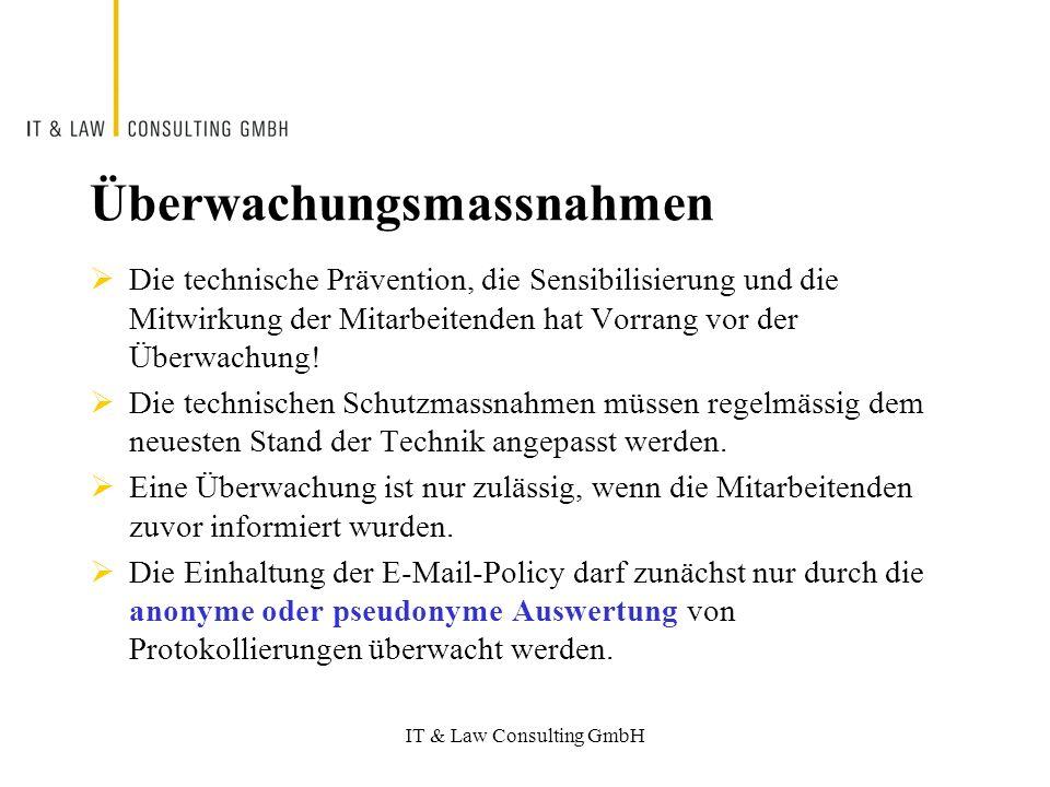 IT & Law Consulting GmbH Überwachungsmassnahmen Die technische Prävention, die Sensibilisierung und die Mitwirkung der Mitarbeitenden hat Vorrang vor der Überwachung.