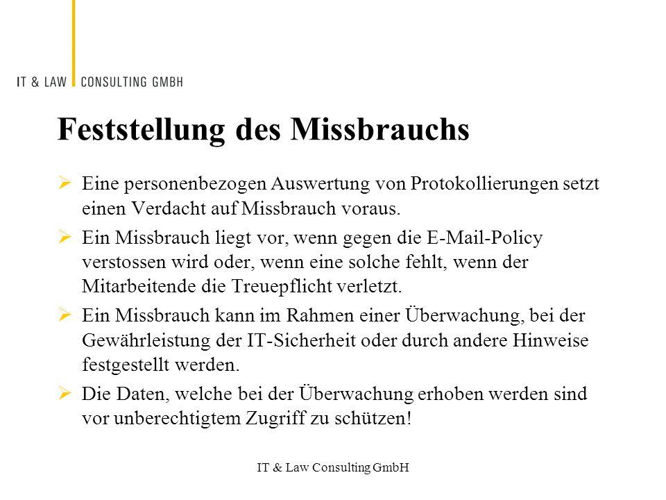 IT & Law Consulting GmbH Feststellung des Missbrauchs Eine personenbezogen Auswertung von Protokollierungen setzt einen Verdacht auf Missbrauch voraus.