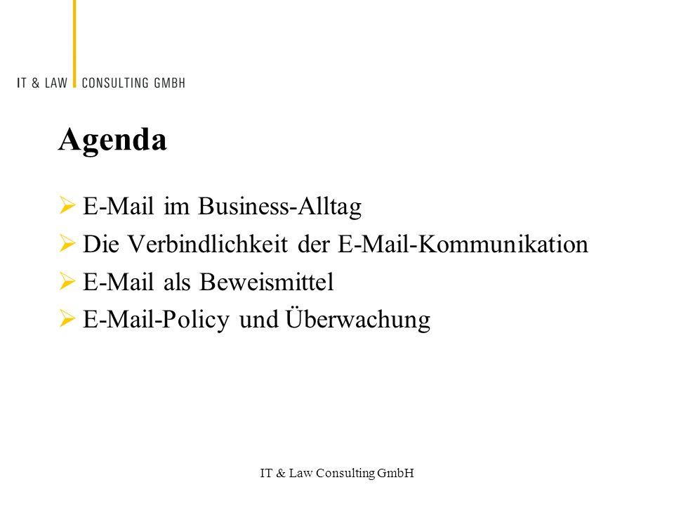 IT & Law Consulting GmbH Agenda E-Mail im Business-Alltag Die Verbindlichkeit der E-Mail-Kommunikation E-Mail als Beweismittel E-Mail-Policy und Überwachung