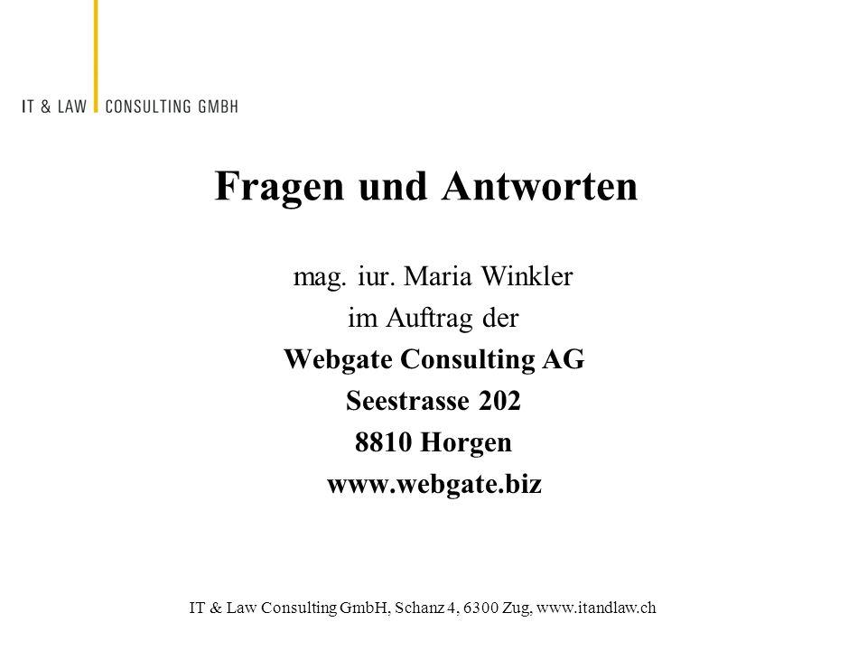 IT & Law Consulting GmbH, Schanz 4, 6300 Zug, www.itandlaw.ch Fragen und Antworten mag.