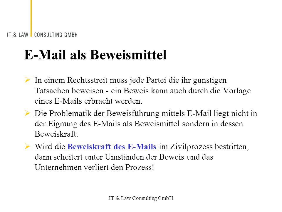IT & Law Consulting GmbH E-Mail als Beweismittel In einem Rechtsstreit muss jede Partei die ihr günstigen Tatsachen beweisen - ein Beweis kann auch durch die Vorlage eines E-Mails erbracht werden.