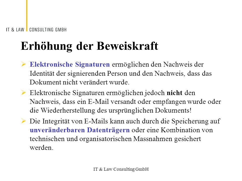 IT & Law Consulting GmbH Erhöhung der Beweiskraft Elektronische Signaturen ermöglichen den Nachweis der Identität der signierenden Person und den Nachweis, dass das Dokument nicht verändert wurde.