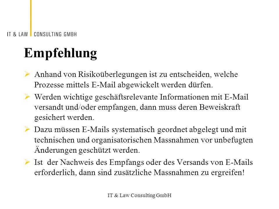 IT & Law Consulting GmbH Empfehlung Anhand von Risikoüberlegungen ist zu entscheiden, welche Prozesse mittels E-Mail abgewickelt werden dürfen.