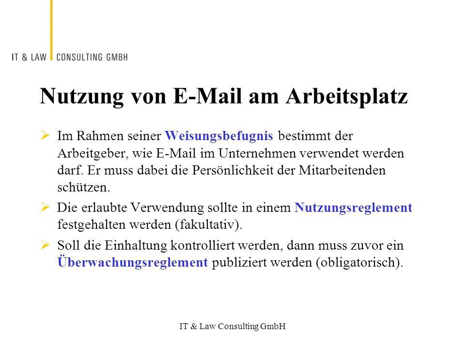 IT & Law Consulting GmbH Nutzung von E-Mail am Arbeitsplatz Im Rahmen seiner Weisungsbefugnis bestimmt der Arbeitgeber, wie E-Mail im Unternehmen verwendet werden darf.