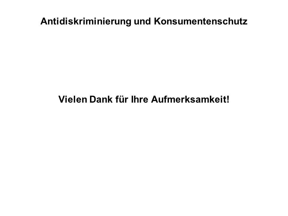 Antidiskriminierung und Konsumentenschutz Vielen Dank für Ihre Aufmerksamkeit!