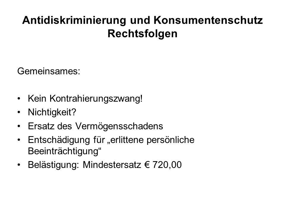 Antidiskriminierung und Konsumentenschutz Rechtsfolgen Gemeinsames: Kein Kontrahierungszwang.