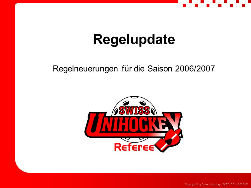 Regelupdate 2006/2007#12Copyright © by Swiss Unihockey / SKRT / DS / 18.06.2006 5.1.2 Anzeigen und Ausführen von Standardsituationen Das Zeichen für das Vergehen ist bei Freischlägen optional Kann nur bei Freischlägen weggelassen werden (nicht bei Strafen oder Strafstössen) Nur wenn allen Beteiligten das Vergehen bewusst ist Das Zeichen für die Standardsituation muss in jedem Fall angezeigt werden Die Zeichengebung ist eine Möglichkeit für Schiedsrichter zu kommunizieren und soll daher bewusst und gezielt eingesetzt werden