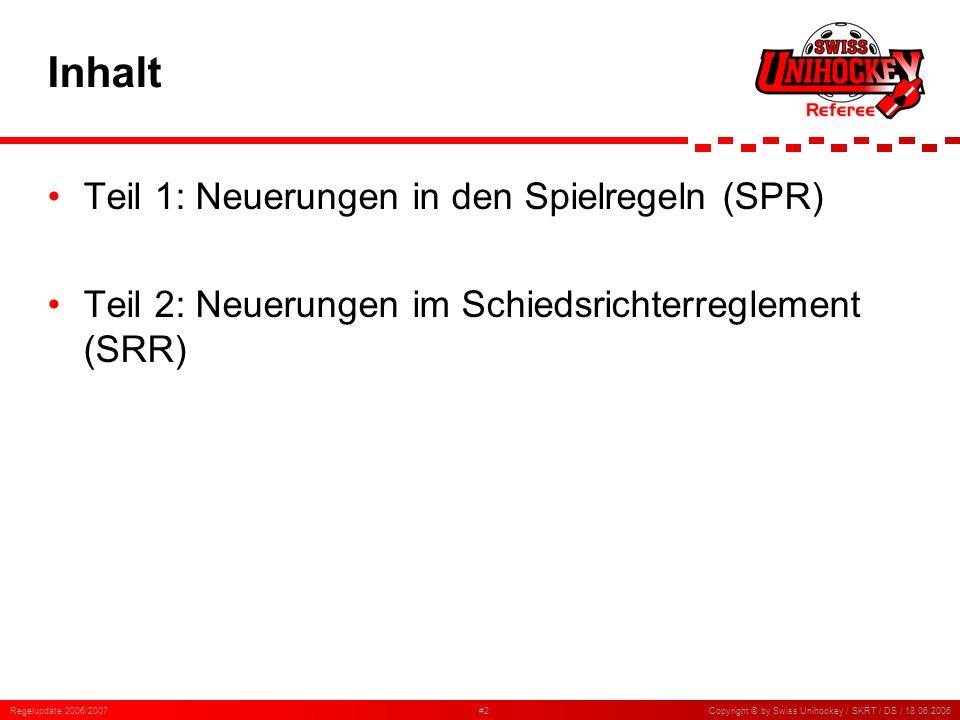 Regelupdate 2006/2007#23Copyright © by Swiss Unihockey / SKRT / DS / 18.06.2006 6.5.1 Stockschlag / Halten Wenn ein Spieler in der Absicht, einen beträchtlichen Vorteil zu erreichen oder ohne Möglichkeit den Ball zu erreichen, den Gegner oder dessen Stock hält, blockiert, anhebt, dagegen schlägt oder kickt Beinhaltet die ehemalige Regel 6.5.6 Halten Analog zu den Vergehen, die zu einem Freischlag führen (Regel 5.7.1)