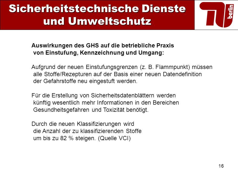 16 Sicherheitstechnische Dienste und Umweltschutz Auswirkungen des GHS auf die betriebliche Praxis von Einstufung, Kennzeichnung und Umgang: Aufgrund