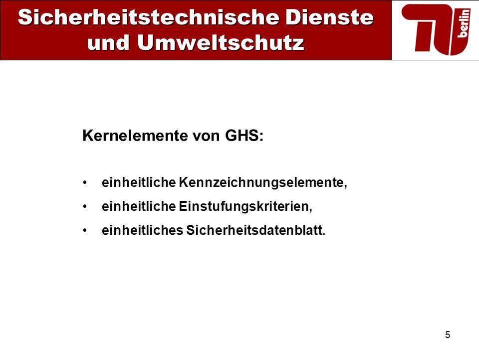5 Sicherheitstechnische Dienste und Umweltschutz Kernelemente von GHS: einheitliche Kennzeichnungselemente, einheitliche Einstufungskriterien, einheit