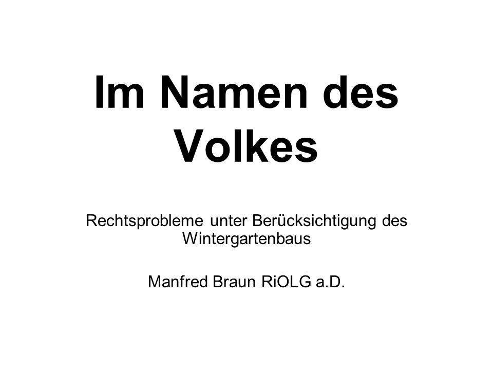Im Namen des Volkes Rechtsprobleme unter Berücksichtigung des Wintergartenbaus Manfred Braun RiOLG a.D.
