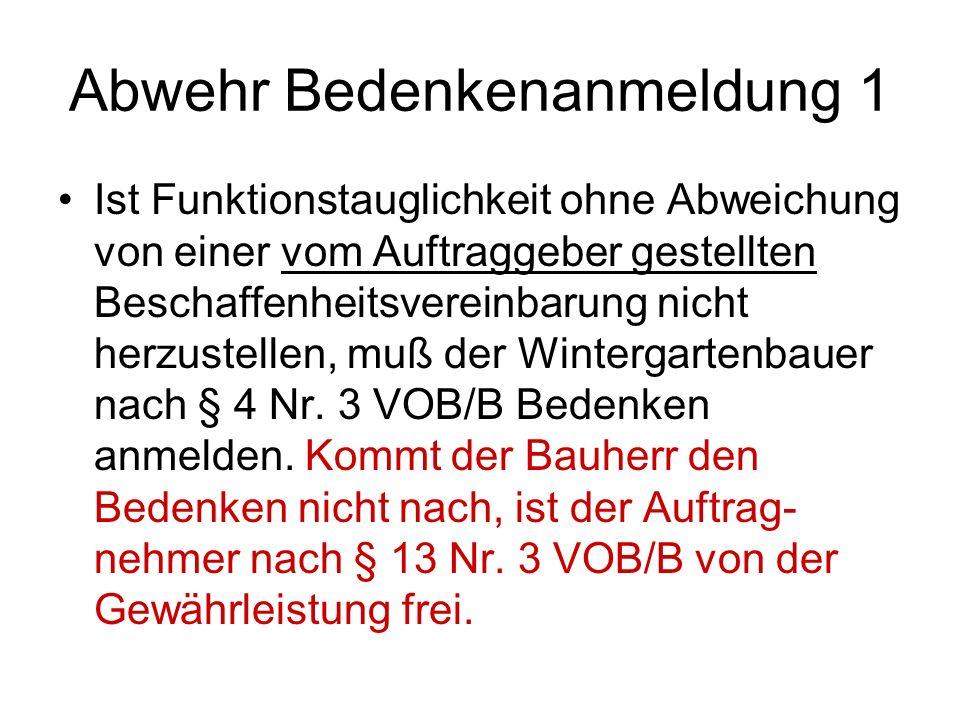 Abwehr Bedenkenanmeldung 1 Ist Funktionstauglichkeit ohne Abweichung von einer vom Auftraggeber gestellten Beschaffenheitsvereinbarung nicht herzustellen, muß der Wintergartenbauer nach § 4 Nr.