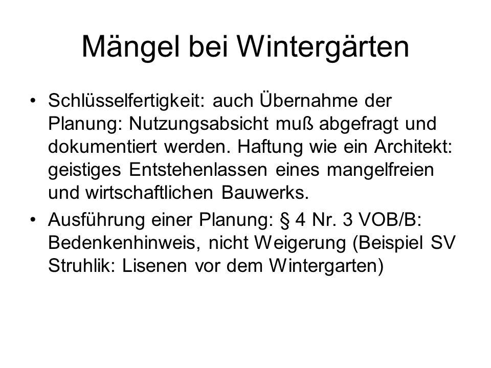 Mängel bei Wintergärten Schlüsselfertigkeit: auch Übernahme der Planung: Nutzungsabsicht muß abgefragt und dokumentiert werden.
