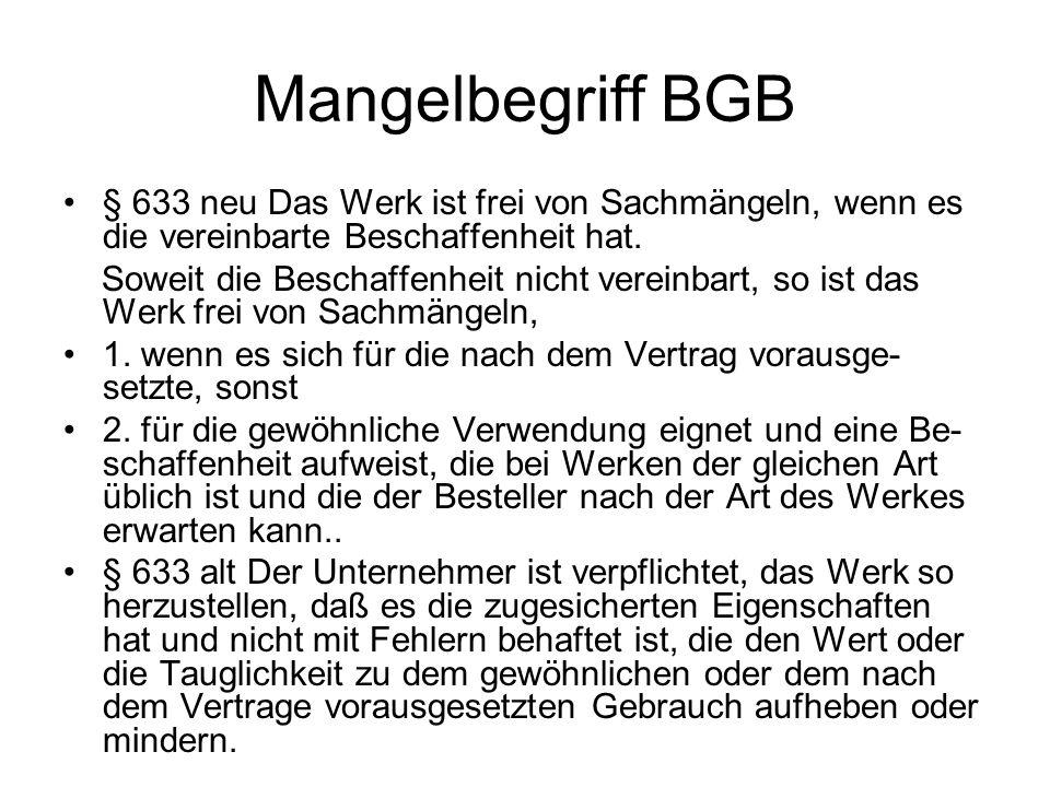 Mangelbegriff BGB § 633 neu Das Werk ist frei von Sachmängeln, wenn es die vereinbarte Beschaffenheit hat.