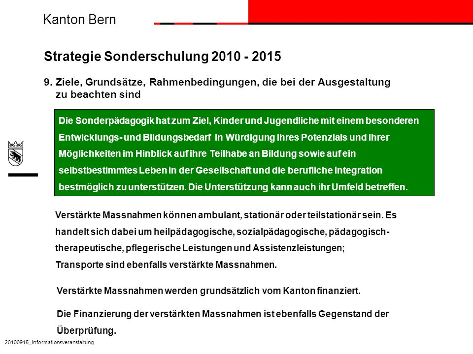Kanton Bern Strategie Sonderschulung 2010 - 2015 9. Ziele, Grundsätze, Rahmenbedingungen, die bei der Ausgestaltung zu beachten sind Die Finanzierung