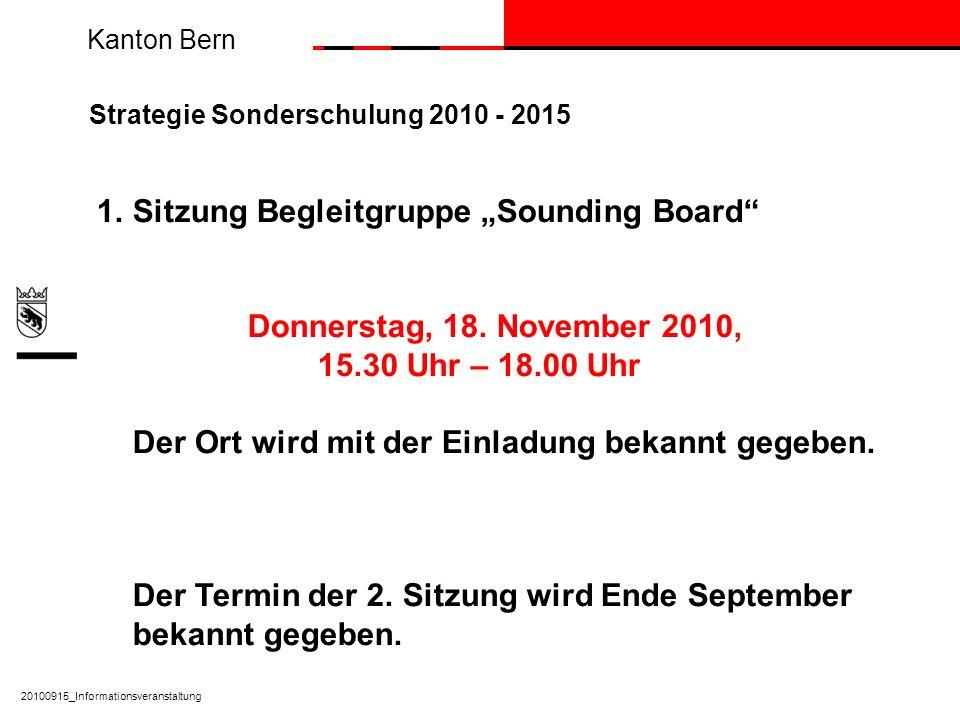 Kanton Bern Strategie Sonderschulung 2010 - 2015 1.Sitzung Begleitgruppe Sounding Board Donnerstag, 18. November 2010, 15.30 Uhr – 18.00 Uhr Der Ort w