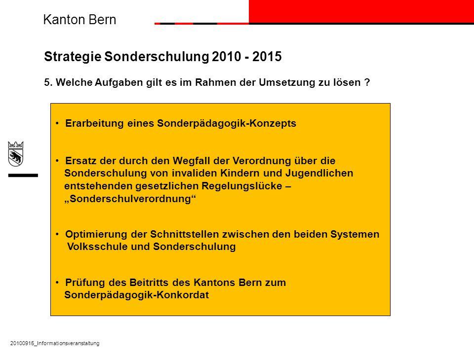 Kanton Bern 20100915_Informationsveranstaltung Strategie Sonderschulung 2010 - 2015 5. Welche Aufgaben gilt es im Rahmen der Umsetzung zu lösen ? Erar