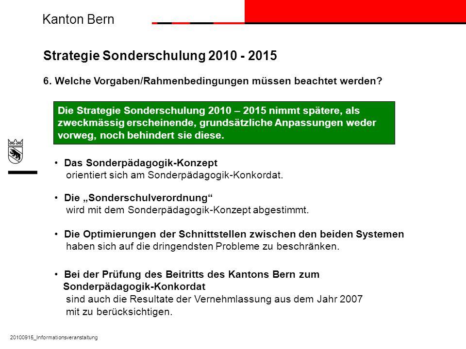 Kanton Bern 20100915_Informationsveranstaltung Strategie Sonderschulung 2010 - 2015 6. Welche Vorgaben/Rahmenbedingungen müssen beachtet werden? Das S