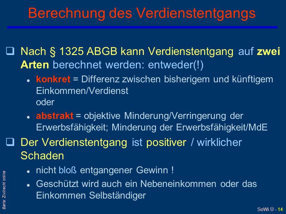 SoWi Ü - 14 Barta: Zivilrecht online Berechnung des Verdienstentgangs qNach § 1325 ABGB kann Verdienstentgang auf zwei Arten berechnet werden: entwede