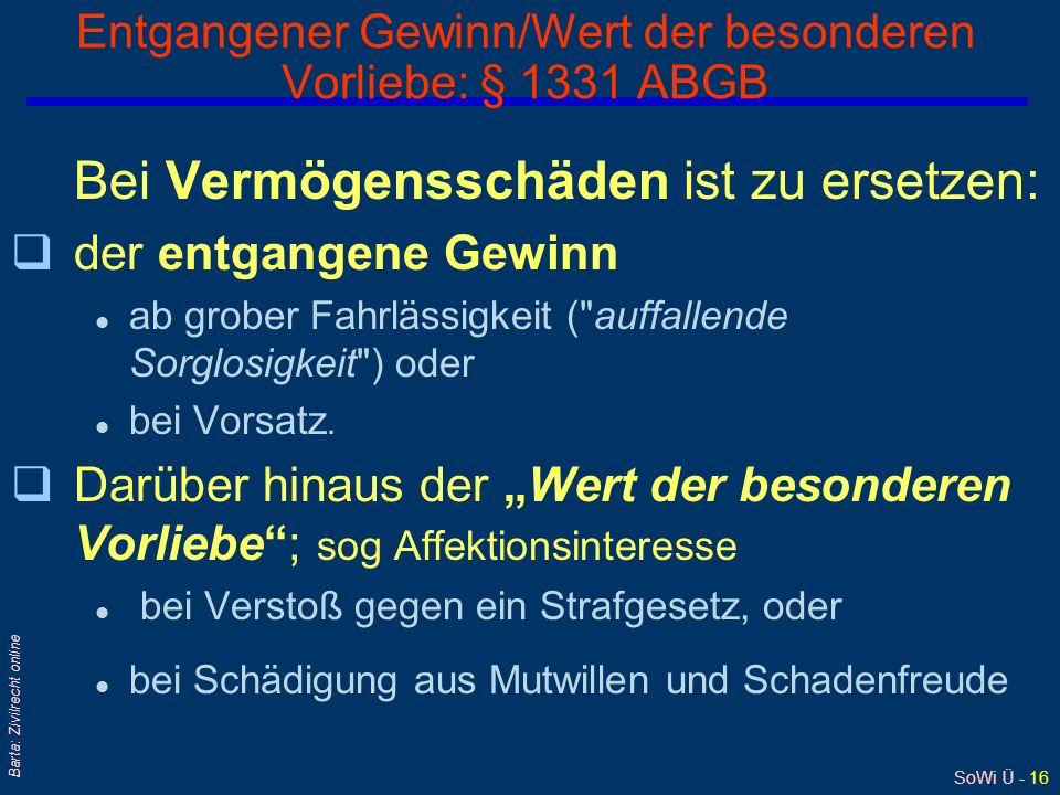 SoWi Ü - 16 Barta: Zivilrecht online Entgangener Gewinn/Wert der besonderen Vorliebe: § 1331 ABGB Bei Vermögensschäden ist zu ersetzen: qder entgangen