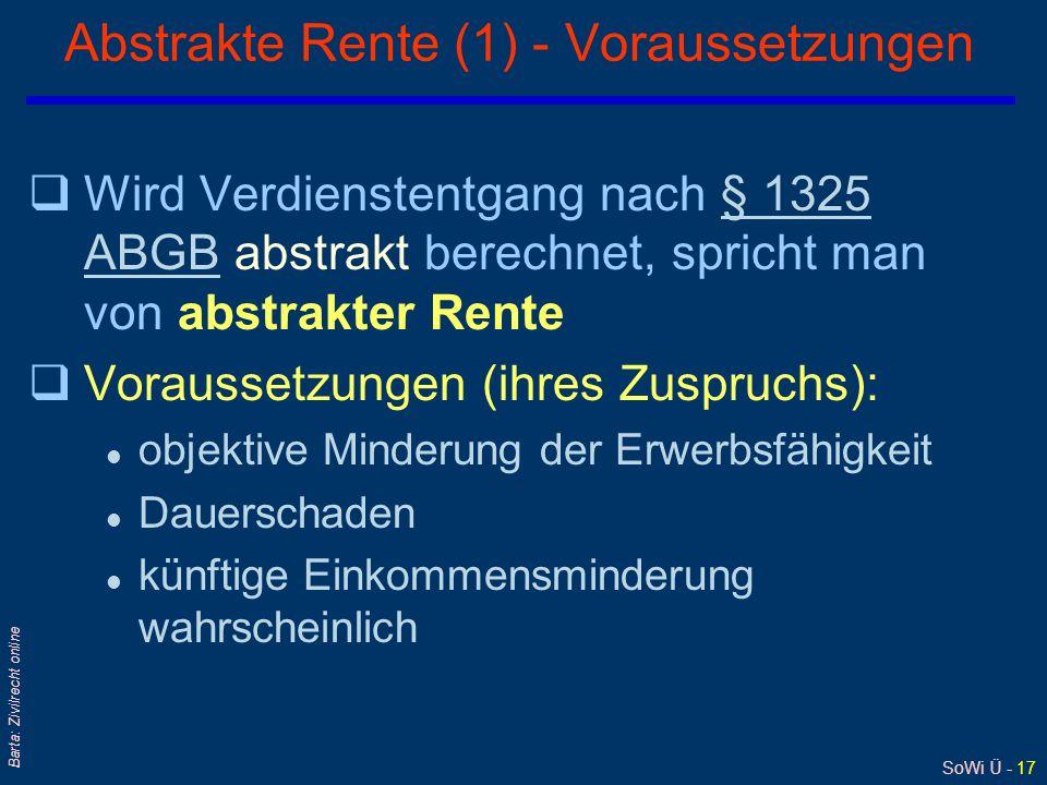 SoWi Ü - 17 Barta: Zivilrecht online Abstrakte Rente (1) - Voraussetzungen qWird Verdienstentgang nach § 1325 ABGB abstrakt berechnet, spricht man von
