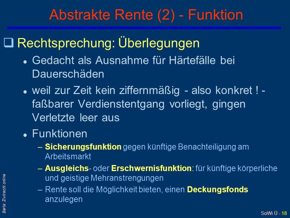 SoWi Ü - 18 Barta: Zivilrecht online Abstrakte Rente (2) - Funktion qRechtsprechung: Überlegungen l Gedacht als Ausnahme für Härtefälle bei Dauerschäd