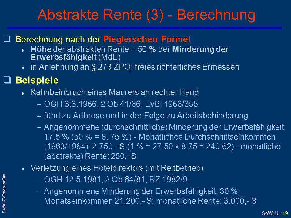 SoWi Ü - 19 Barta: Zivilrecht online Abstrakte Rente (3) - Berechnung qBerechnung nach der Pieglerschen Formel l Höhe der abstrakten Rente = 50 % der