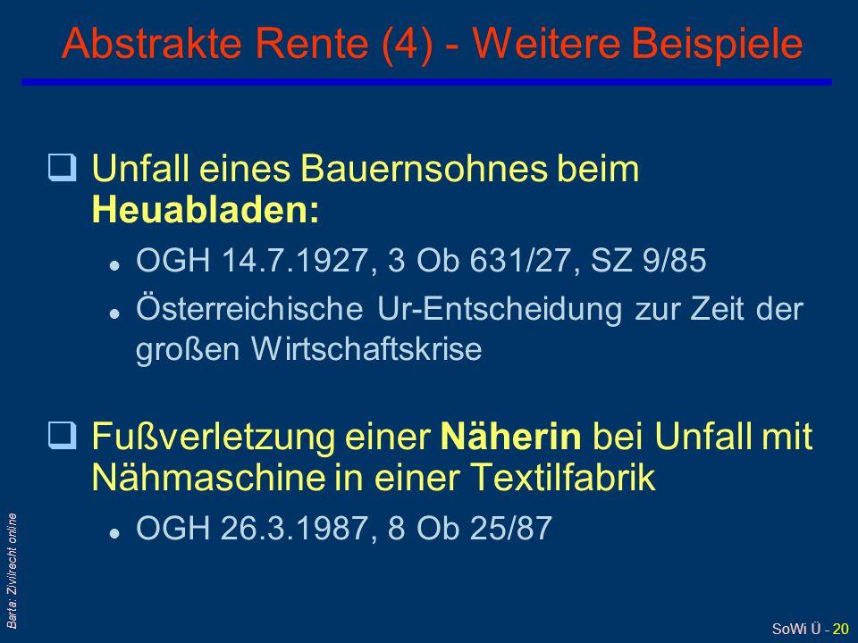SoWi Ü - 20 Barta: Zivilrecht online Abstrakte Rente (4) - Weitere Beispiele qUnfall eines Bauernsohnes beim Heuabladen: l OGH 14.7.1927, 3 Ob 631/27,