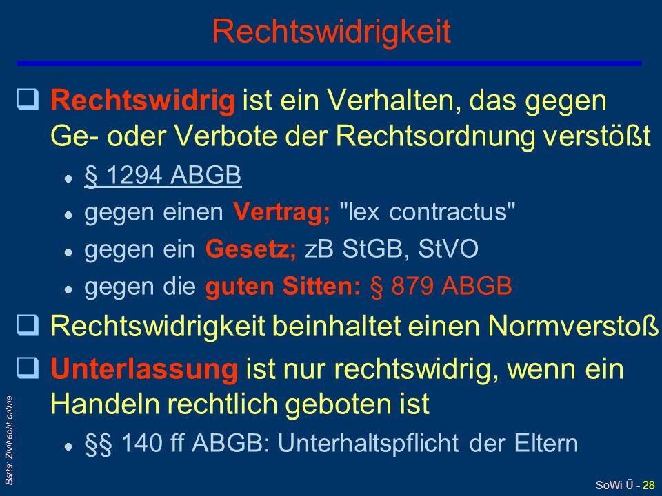 SoWi Ü - 28 Barta: Zivilrecht online Rechtswidrigkeit qRechtswidrig ist ein Verhalten, das gegen Ge- oder Verbote der Rechtsordnung verstößt l § 1294