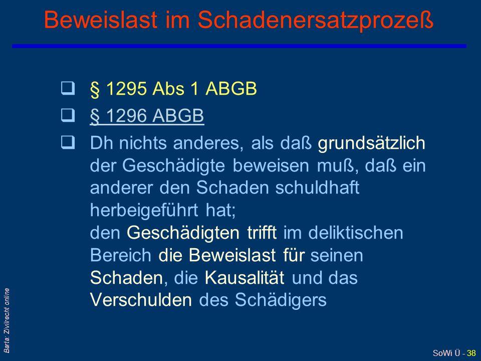 SoWi Ü - 38 Barta: Zivilrecht online Beweislast im Schadenersatzprozeß q§ 1295 Abs 1 ABGB q§ 1296 ABGB§ 1296 ABGB qDh nichts anderes, als daß grundsät