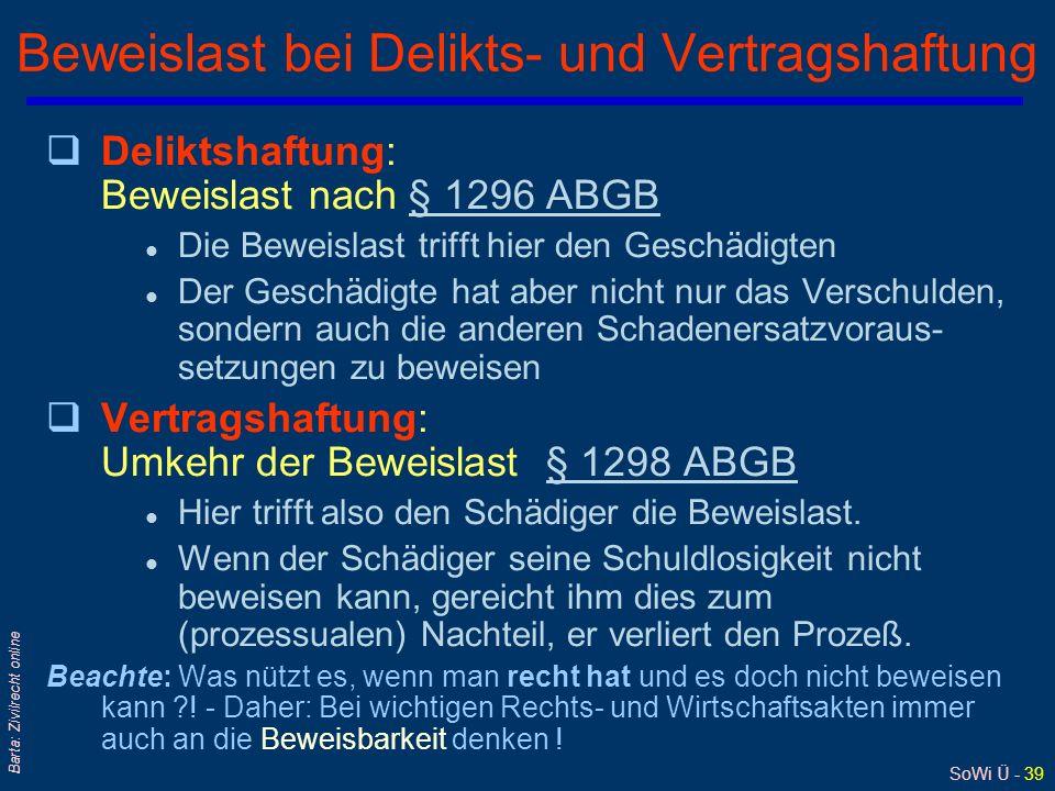 SoWi Ü - 39 Barta: Zivilrecht online Beweislast bei Delikts- und Vertragshaftung qDeliktshaftung: Beweislast nach § 1296 ABGB§ 1296 ABGB l Die Beweisl