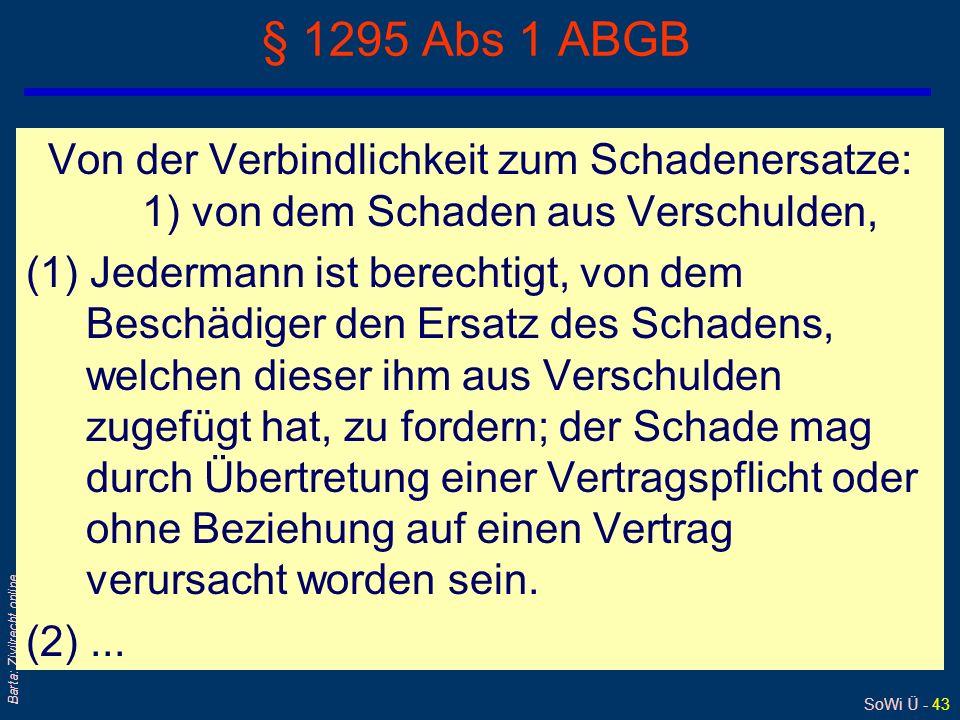 SoWi Ü - 43 Barta: Zivilrecht online § 1295 Abs 1 ABGB Von der Verbindlichkeit zum Schadenersatze: 1) von dem Schaden aus Verschulden, (1) Jedermann i
