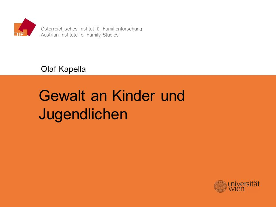 Gewalt in der Kindheit – Olaf Kapella Österreichisches Institut für Familienforschung Austrian Institute for Family Studies Gewalt an Kinder und Jugen