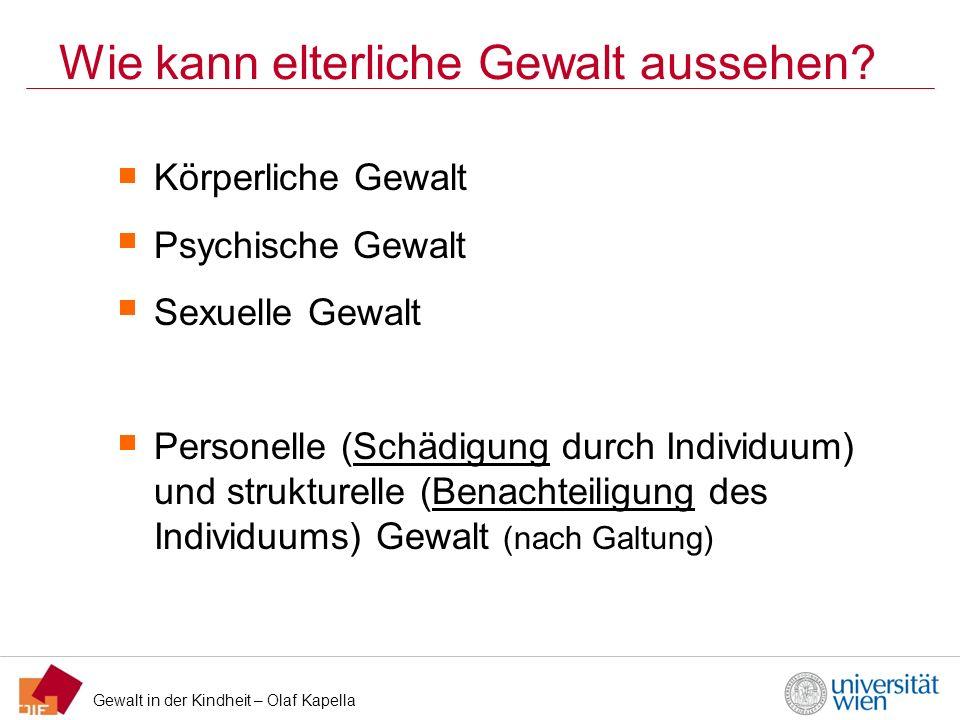 Gewalt in der Kindheit – Olaf Kapella Körperliche Gewalt Alle Formen körperlicher Gewalt (leichte bis schwere Formen) z.B.