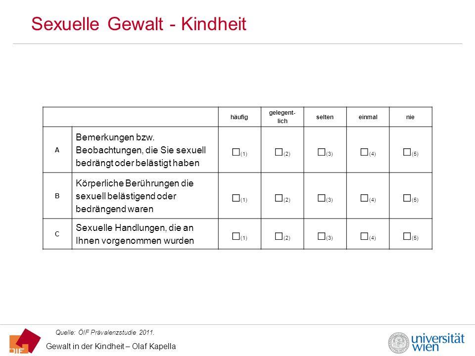 Gewalt in der Kindheit – Olaf Kapella Sexuelle Gewalt - Kindheit Quelle: ÖIF Prävalenzstudie 2011. häufig gelegent- lich selteneinmalnie A Bemerkungen