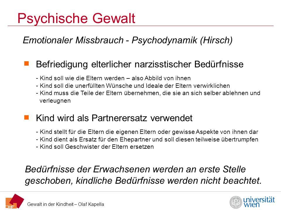 Gewalt in der Kindheit – Olaf Kapella Psychische Gewalt Befriedigung elterlicher narzisstischer Bedürfnisse - Kind soll wie die Eltern werden – also A